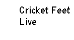 Cricket                 Feet Live